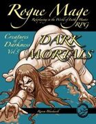 Rogue Mage Creatures of Darkness 5: Dark Mortals
