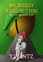 Sir Dudley Tinklebutton and the Dragon's Lair