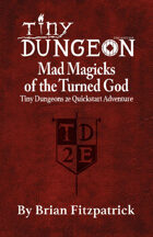 Mad Magicks of the Turned God: A Tiny Dungeon 2e Quickstart