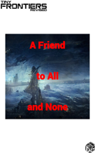 Friend to All and None