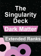 The Singularity Deck - Dark Matter Extended Ranks