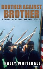 Brother Against Brother: A Collection of Civil War Short Stories