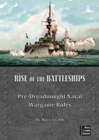 Rise of the Battleships - Pre-dreadnought Naval Wargame Rules
