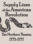 Supply Lines of the American Revolution: The Northern Theater, 1775-1777