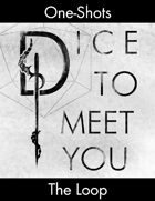 Dice To Meet You One-Shot 05 - The Loop (Part 1)