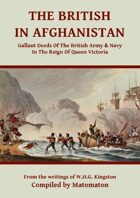 The British In Afghanistan: Gallant Deeds In The Reign Of Queen Victoria