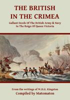 The British In The Crimea: Gallant Deeds In The Reign Of Queen Victoria