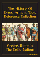 Greece, Rome & The Celtic Nations: The History Of Dress, Arms & Tools Reference Collection