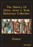 France: The History Of Dress, Arms & Tools Reference Collection