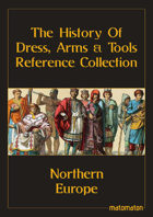 Northern Europe: The History Of Dress, Arms & Tools Reference Collection