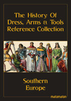 Southern Europe: The History Of Dress, Arms & Tools Reference Collection