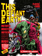 THIS DEFIANT EARTH—1950s Sci-Fi Roleplaying: Players' Guide