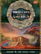 Dragons Conquer America: The Coatli Stone Quickstart
