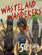 Wasteland Wanderers: Fifth Edition Player Options For Post-Apocalyptic Worlds