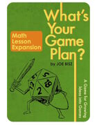 What's Your Game Plan? Base Game with MATH LESSON Expansion