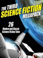 The Third Science Fiction Megapack: 26 Classic Science Fiction Stories
