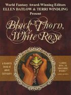 Black Thorn, White Rose: A Modern Book of Adult Fairytales