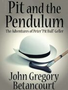 """Pit and the Pendulum: The Adventures of Peter """"Pit Bull"""" Geller"""
