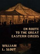 En Route to the Great Eastern Circus and Other Essays on Circus History