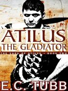 Atilus the Gladiator: The Saga of Atilus, Book Two