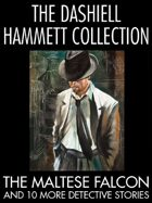 The Dashiell Hammett Collection: The Maltese Falcon and 10 More Detective Stories