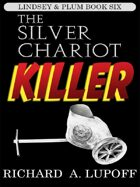 The Silver Chariot Killer: The Lindsey & Plum Detective Series, Book Six
