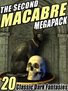 The Second Macabre Megapack: 20 Classic Dark Fantasies