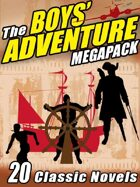 The Boys' Adventure Megapack: 20 Classic Novels