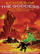 Echoes of the Goddess: Tales of Terror and Wonder from the End of Time