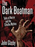 The Dark Boatman: Tales of Horror and the Cthulhu Mythos