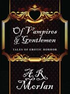 Of Vampires & Gentlemen: Tales of Erotic Horror