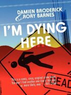 I'm Dying Here: A Comedy of Bad Manners