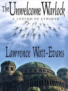 The Unwelcome Warlock: A Legend of Ethshar
