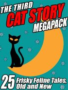 The Third Cat Story Megapack: 25 Frisky Feline Tales, Old and New