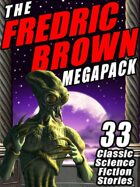 The Fredric Brown Megapack: 33 Classic Science Fiction Stories