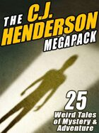 The C.J. Henderson Megapack: 25 Weird Tales of Mystery and Adventure