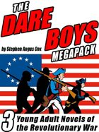 The Dare Boys Megapack: 3 Young Adult Novels of the Revolutionary War