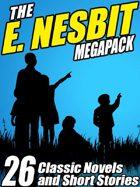 The E. Nesbit Megapack: 26 Classic Novels and Stories