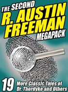 The Second R. Austin Freeman Megapack: 20 More Classic Tales of Dr. Thorndyke and Others