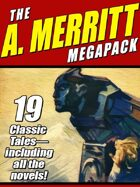 The A. Merritt Megapack: 19 Classic Novels and Stories