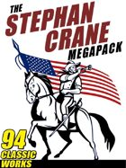 The Stephen Crane Megapack: 94 Classic Works by the Author of The Red Badge of Courage