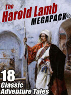 The Harold Lamb Megapack: 18 Classic Adventure Tales
