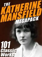 The Katherine Mansfield Megapack: 101 Classic Works