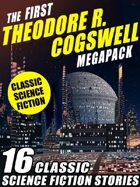 The First Theodore R. Cogswell Megapack: 16 Classic Science Fiction Stories