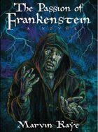 """The Passion of Frankenstein: A Sequel to Mary Shelley's """"Frankenstein"""""""