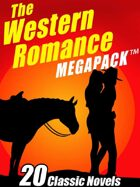 The Western Romance Megapack: 20 Classic Tales