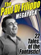The Paul Di Filippo Megapack: 22 Tales of the Fantastic