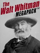 The Walt Whitman Megapack: More Than 500 Classic Poems, Essays, and Letters