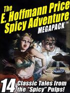 "The E. Hoffmann Price Spicy Adventure Megapack: 14 Tales from the ""Spicy"" Pulp Magazines!"