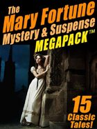 The Mary Fortune Mystery & Suspense Megapack: 15 Classic Tales